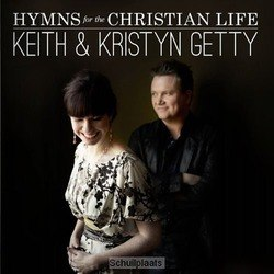 HYMNS FOR THE CHRISTIAN LIFE - GETTY, KEITH & KRISTYN - 000768513927